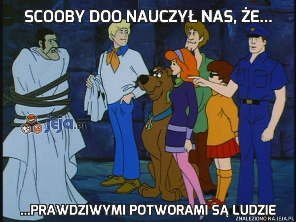 Scooby Doo nauczył nas, że...