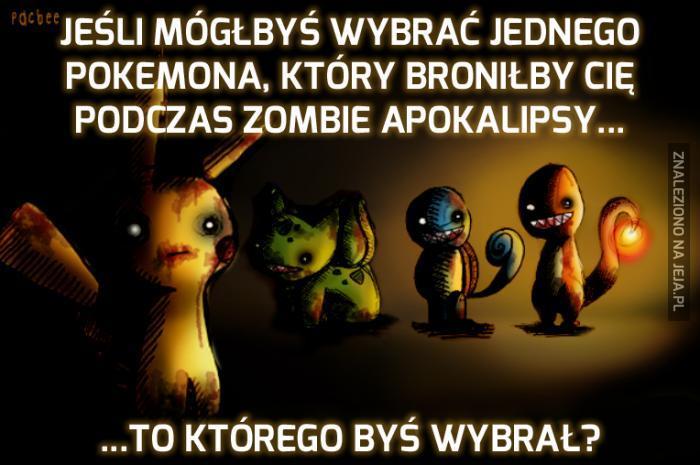 Ty i Twój Pokemon podczas zombie apokalipsy. Wybierz jednego!