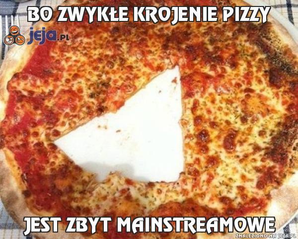 Bo zwykłe krojenie pizzy