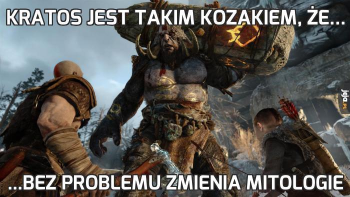 Kratos jest takim kozakiem, że...