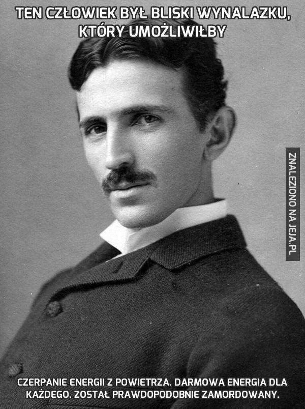 Ten człowiek był bliski wynalazku, który umożliwiłby