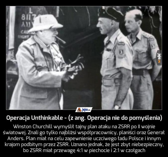 Operacja Unthinkable - (z ang. Operacja nie do pomyślenia)