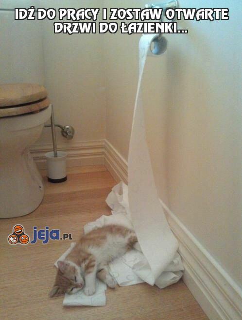 Idź do pracy i zostaw otwarte drzwi do łazienki...