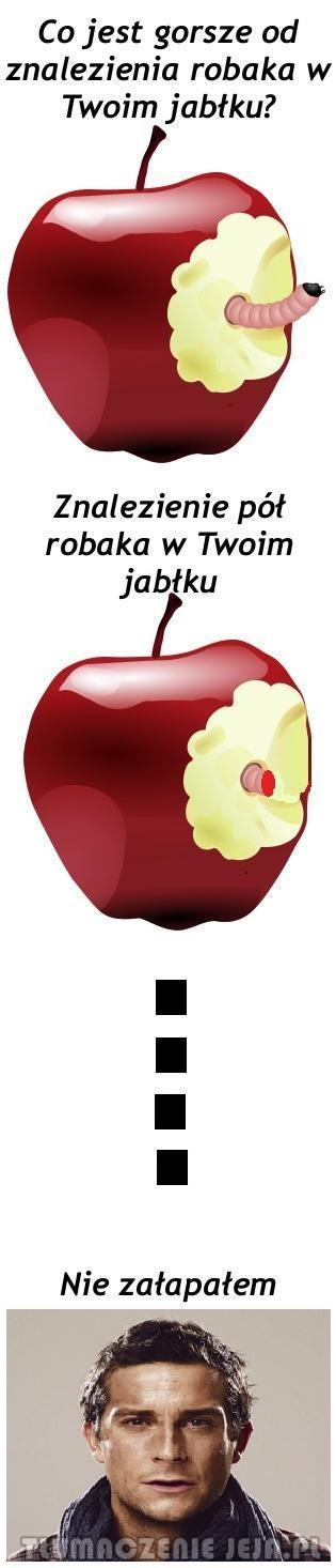 Co jest gorsze od znalezienia robaka w Twoim jabłku