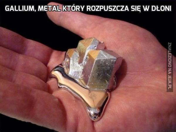 Gallium, metal który rozpuszcza się w dłoni
