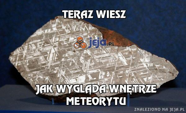 Teraz wiesz jak wygląda wnętrze meteorytu