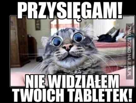 Nie widziałem Twoich tabletek!