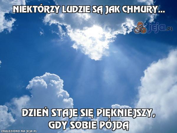 Niektórzy ludzie są jak chmury...