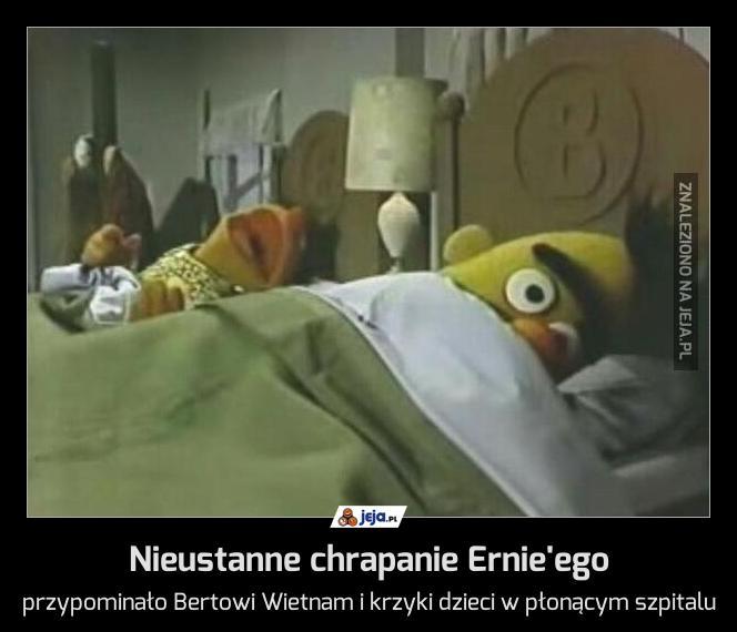 Nieustanne chrapanie Ernie'ego
