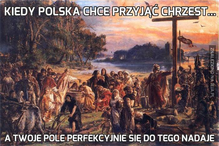 Kiedy Polska chce przyjąć chrzest...