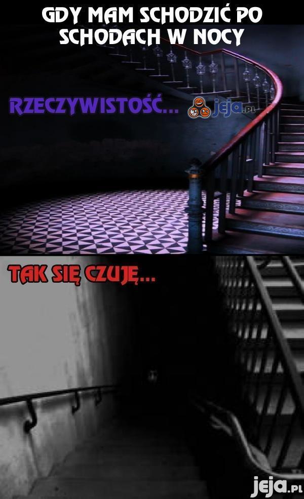 Gdy mam schodzić po schodach w nocy...
