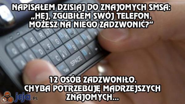 Zgubiłem telefon i napisałem do znajomych smsa...