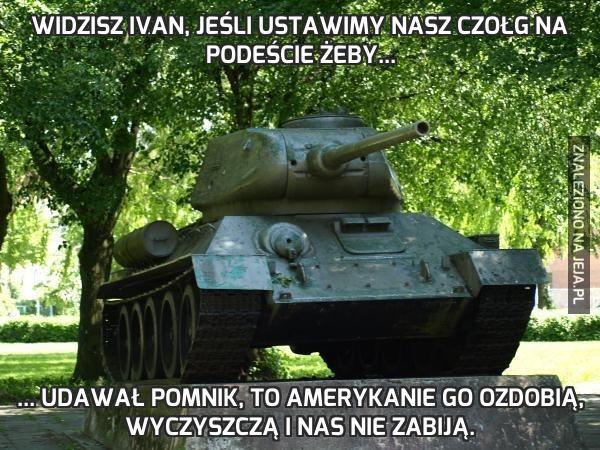 Widzisz Ivan, jeśli ustawimy nasz czołg na podeście żeby...