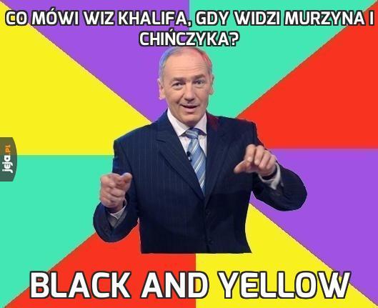 Co mówi Wiz Khalifa, gdy widzi murzyna i Chińczyka?
