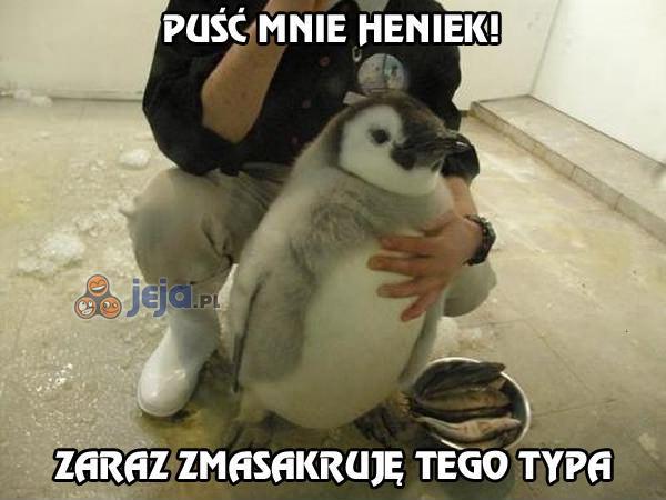 Puść mnie Heniek!