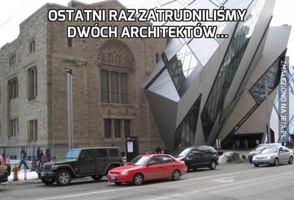 Ostatni raz zatrudniliśmy dwóch architektów...
