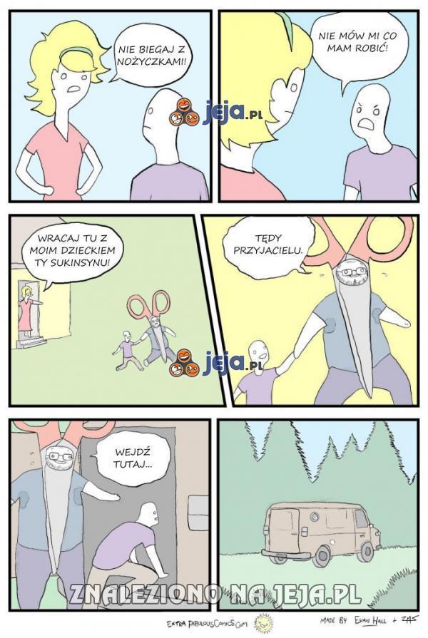 Nie biegaj z nożyczkami!