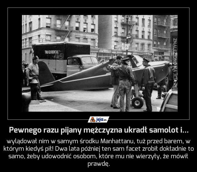 Pewnego razu pijany mężczyzna ukradł samolot i...
