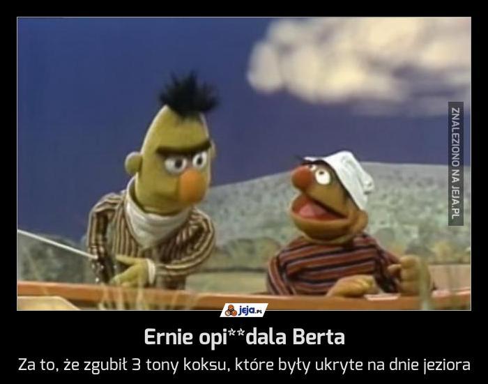 Ernie opi**dala Berta