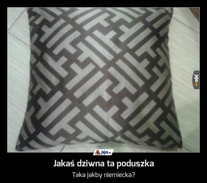 Jakaś dziwna ta poduszka