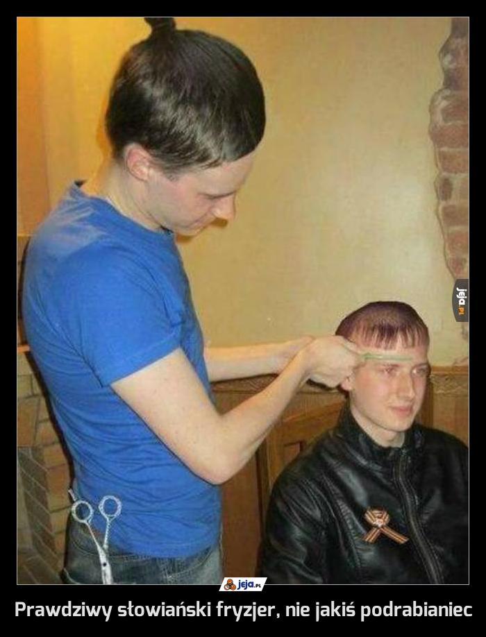 Prawdziwy słowiański fryzjer, nie jakiś podrabianiec