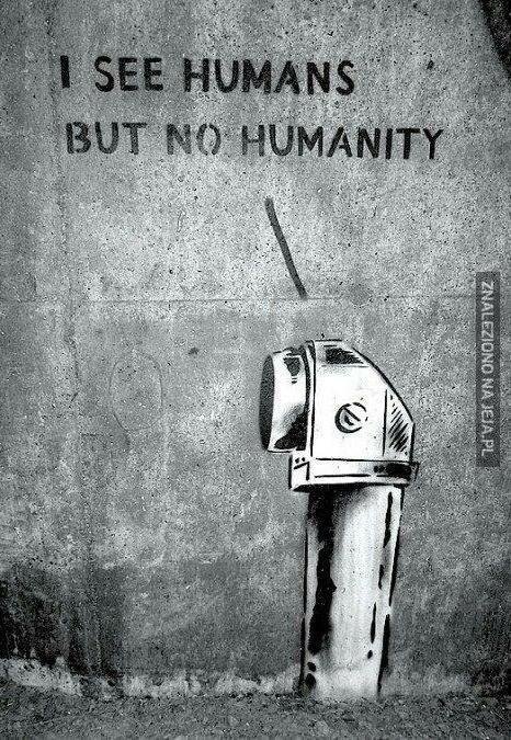 Gdzie to człowieczeństwo?