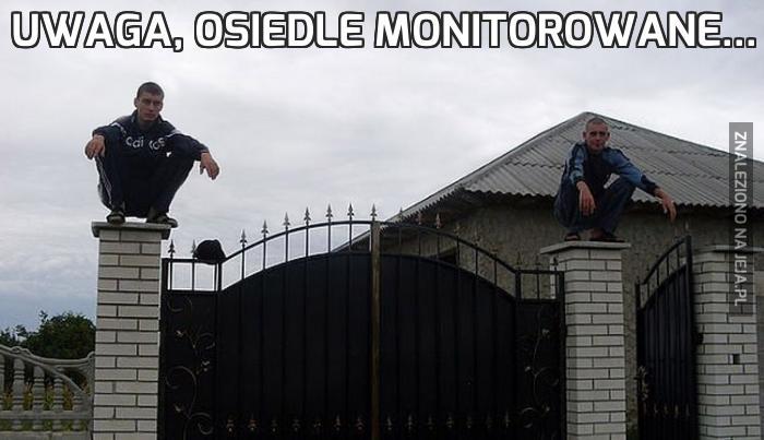Uwaga, osiedle monitorowane...
