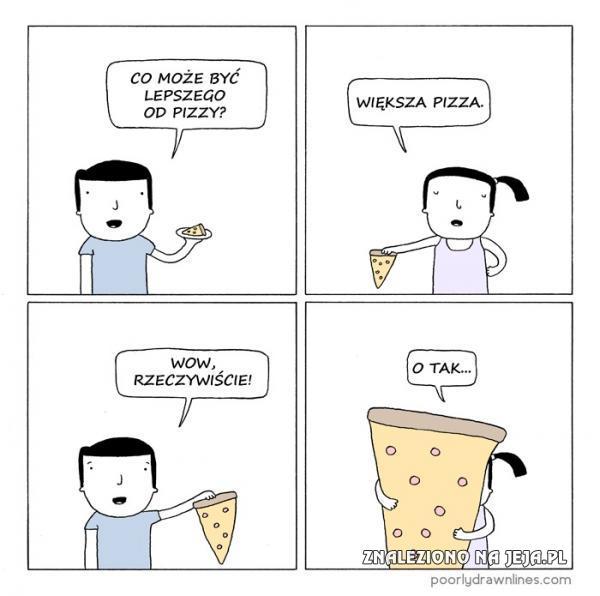 Co może być lepszego od pizzy?