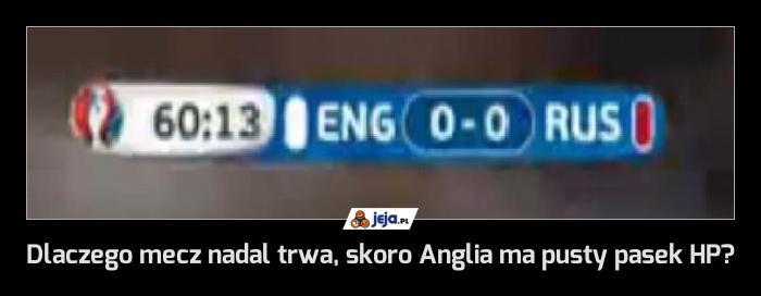 Dlaczego mecz nadal trwa, skoro Anglia ma pusty pasek HP?