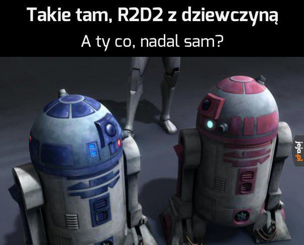 Tylko że R2D2 to równy gość, a ja...