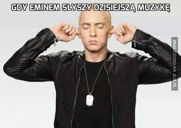 Gdy Eminem słyszy dzisiejszą muzykę
