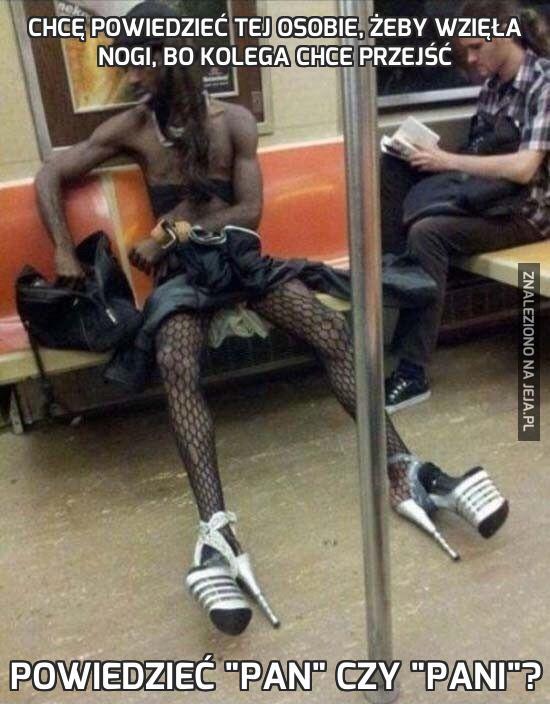 Chcę powiedzieć tej osobie, żeby wzięła nogi, bo kolega chce przejść