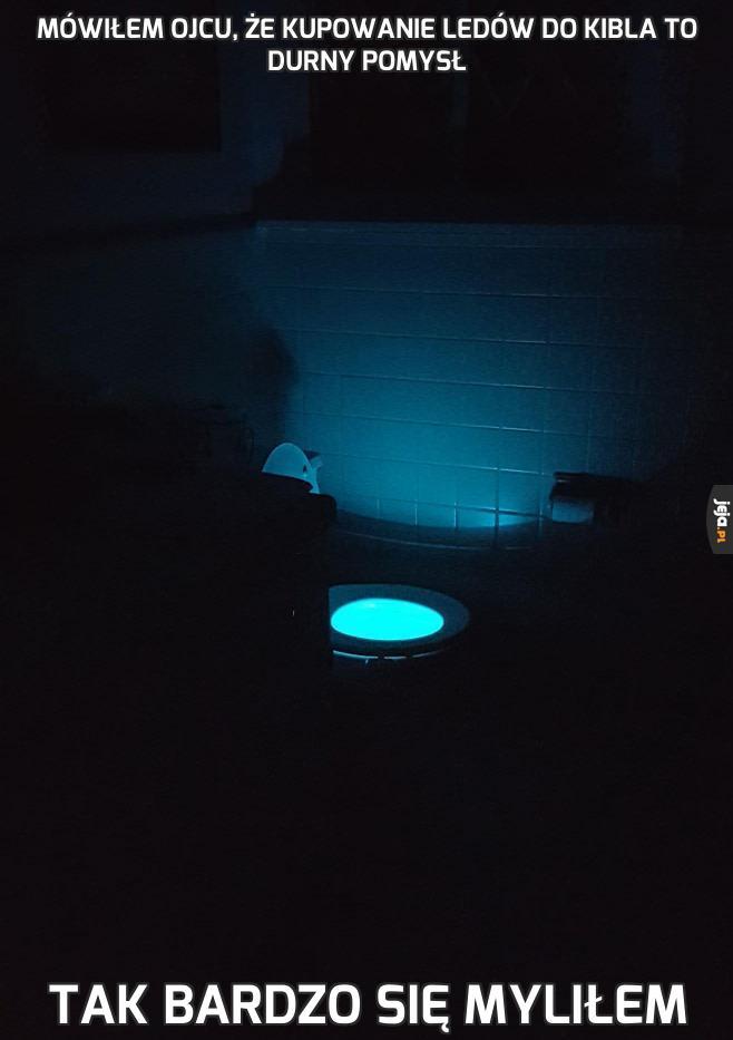 Mówiłem ojcu, że kupowanie LEDów do kibla to durny pomysł