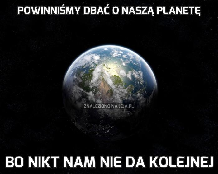 Powinniśmy dbać o naszą planetę