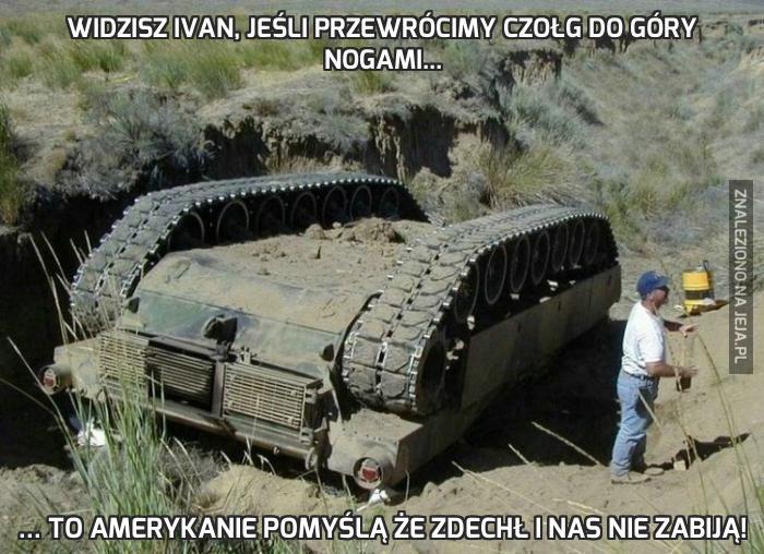 Widzisz Ivan, jeśli przewrócimy czołg do góry nogami...