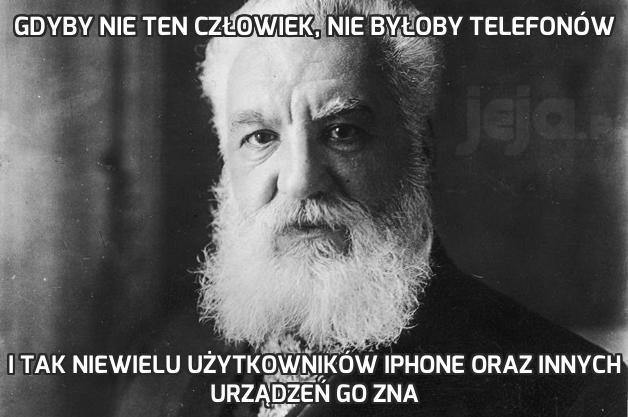 Gdyby nie ten człowiek, nie byłoby telefonów