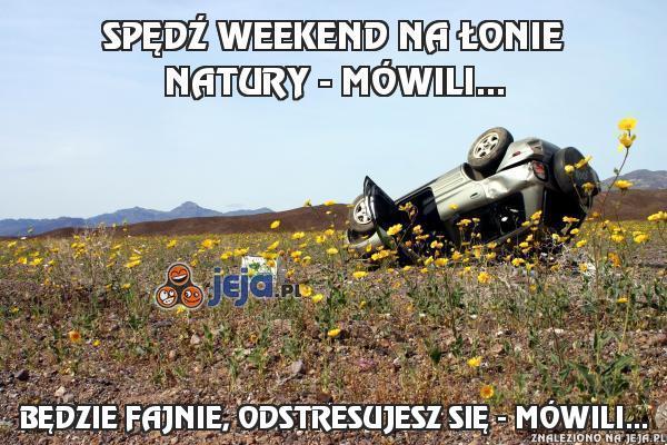 """""""Spędź weekend na łonie natury"""" - mówili..."""