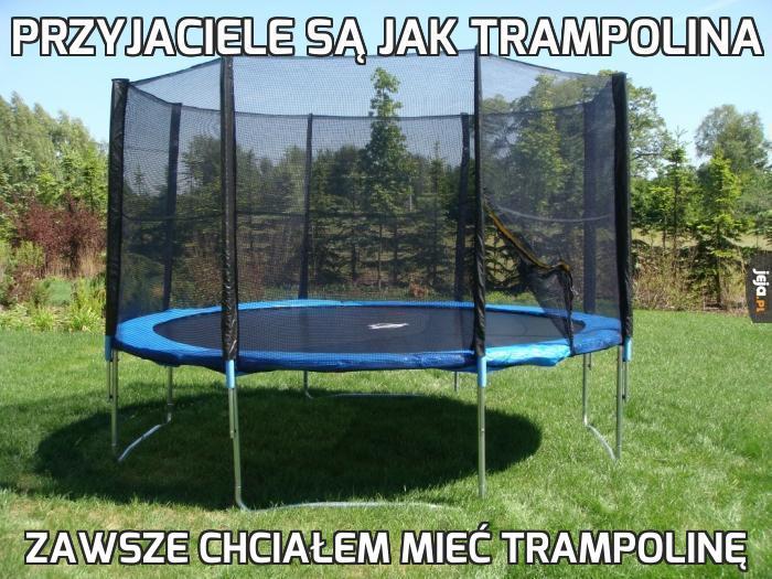 Przyjaciele są jak trampolina