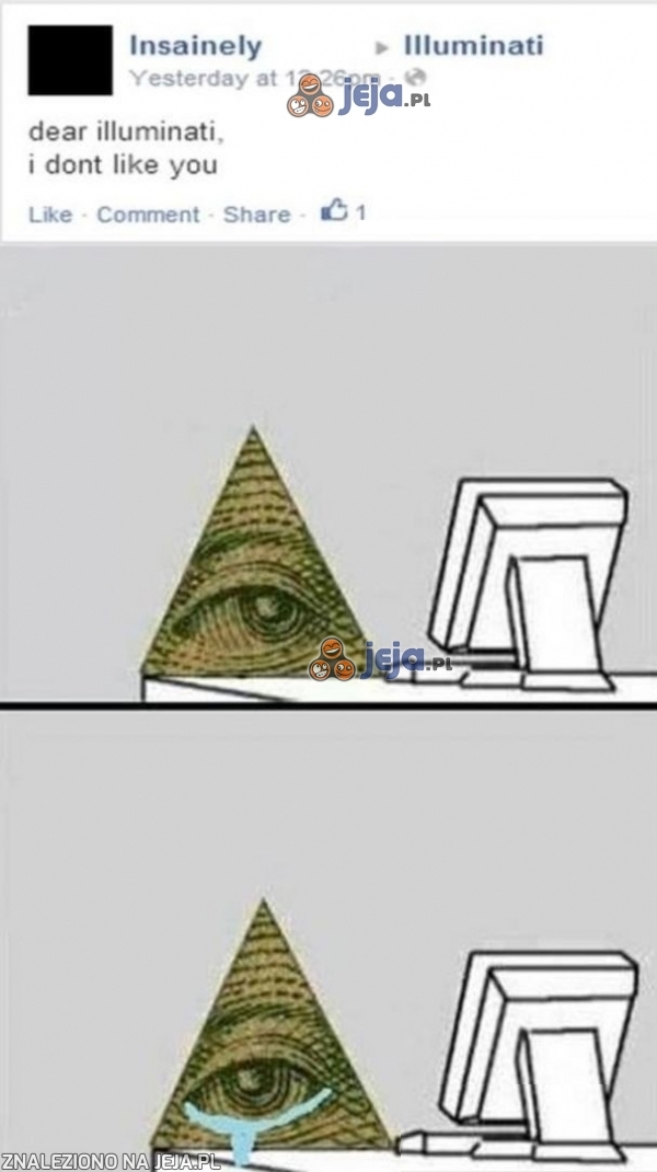 Drogie Illuminati, nikt cię nie lubi