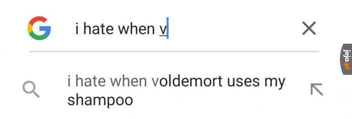 Nienawidzę, kiedy Voldemort używa mojego szamponu