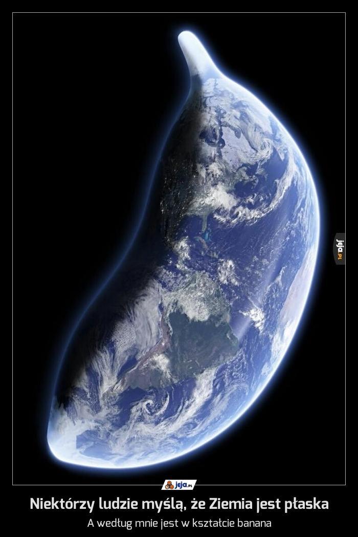 Niektórzy ludzie myślą, że Ziemia jest płaska