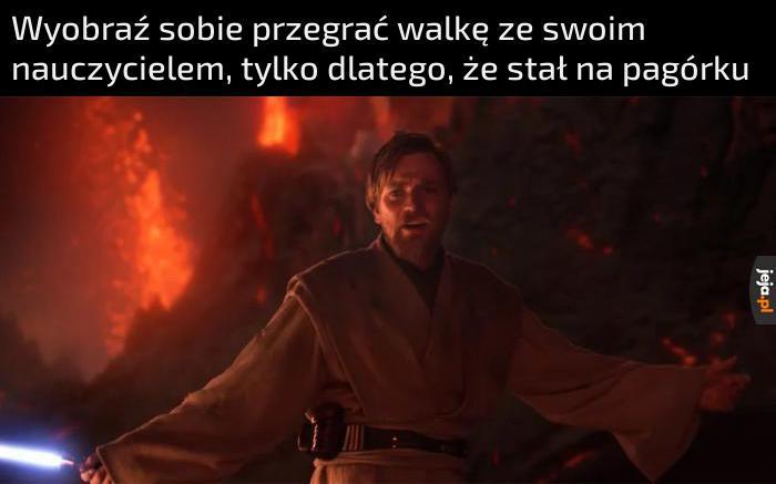"""""""To koniec Anakinie, mam lepszą pozycję!"""""""