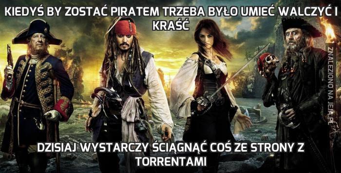 Kiedyś by zostać piratem trzeba było umieć walczyć i kraść