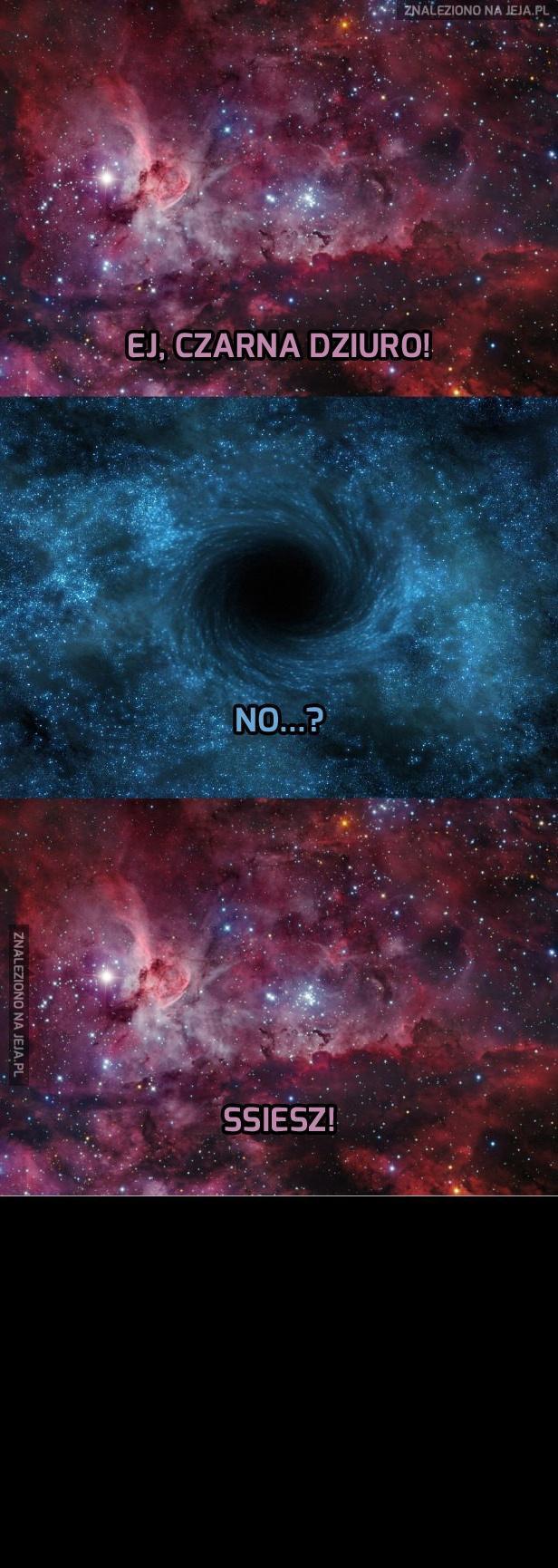 Lepiej nie wkurzać czarnej dziury...