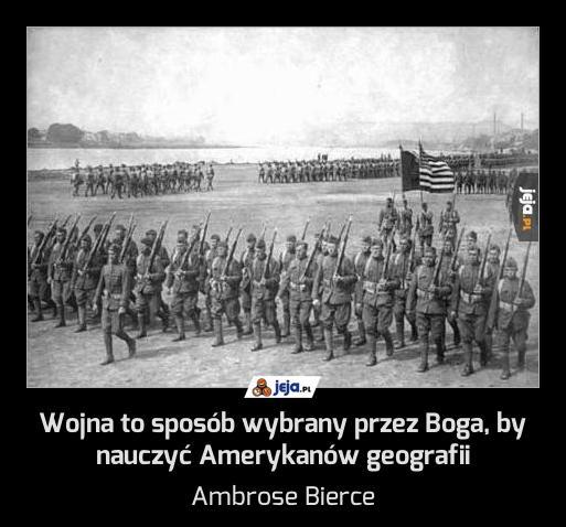 Wojna to sposób wybrany przez Boga, by nauczyć Amerykanów geografii