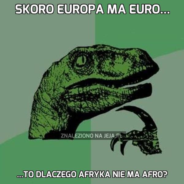 Skoro Europa ma Euro...