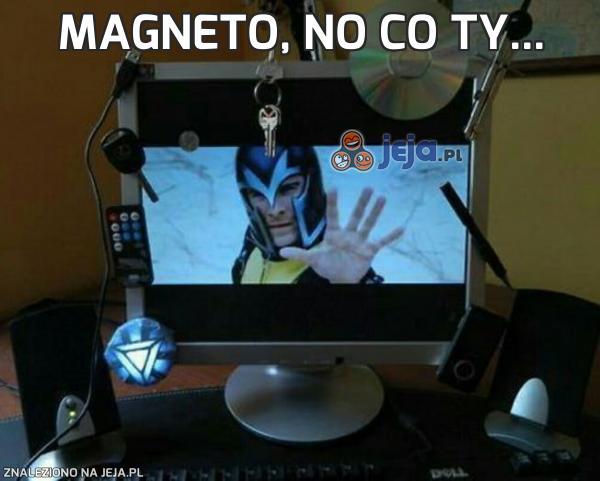 Magneto, no co ty...