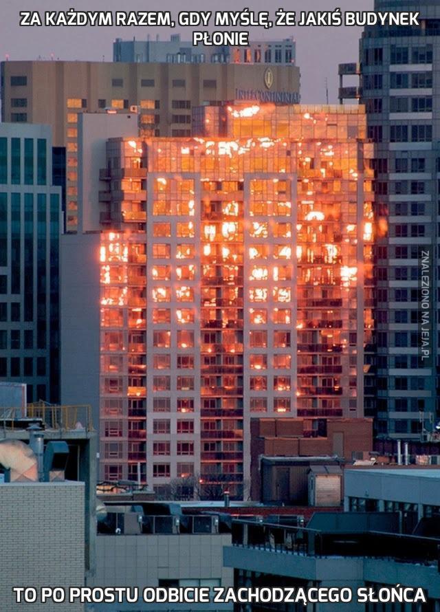 Za każdym razem, gdy myślę, że jakiś budynek płonie