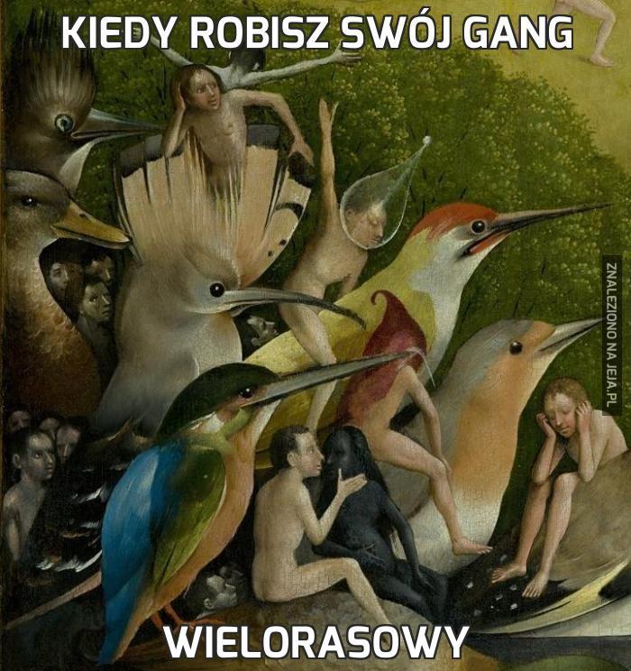 Kiedy robisz swój gang