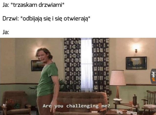 Rzucacie mi wyzwanie?